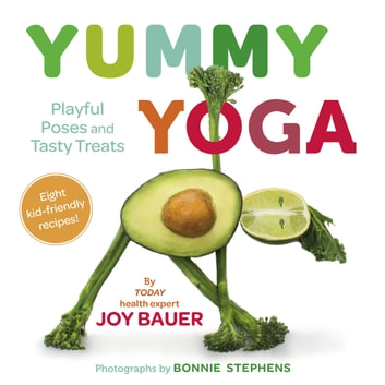 Yummy Yoga - Playful Poses and Tasty Treats ebook by Joy Bauer