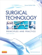 Surgical Technology - Principles and Practice ebook by Joanna Kotcher Fuller