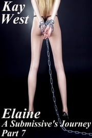 Elaine: A Submissive's Journey Part 7 ebook by Katie West
