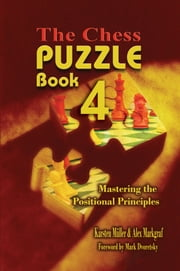 The Chess Puzzle Book 4 - Mastering the Positional Principles ebook by Karsten Mueller