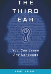 The Third Ear - You Can Learn Any Language ebook by Chris Lonsdale