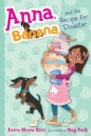 Anna, Banana, and the Recipe for Disaster ebook by Anica Mrose Rissi, Meg Park
