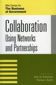 Collaboration - Using Networks and Partnerships ebook by John M. Kamensky,Thomas J. Burlin