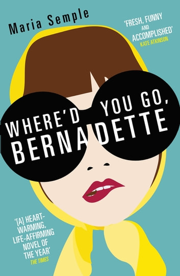 Where'd You Go, Bernadette - Soon to be a major film starring Cate Blanchett ebook by Maria Semple