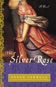 The Silver Rose - A Novel ebook by Susan Carroll