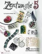 Zentangle 5 - 40 more Tangles and Fabulous Jewelry (sequel to Zentangle Basics, 2, 3 and 4) ebook by Suzanne McNeill, CZT