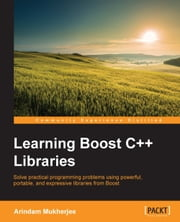 Learning Boost C++ Libraries ebook by Arindam Mukherjee