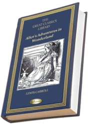Alice's Adventures in Wonderland (THE GREAT CLASSICS LIBRARY) - (Alice in Wonderland) ebook by Lewis Carroll