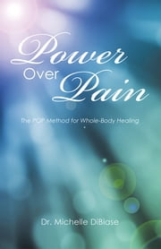 Power Over Pain - The POP Method for Whole-Body Healing ebook by Dr. Michelle DiBiase