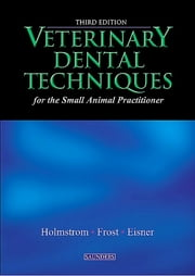Veterinary Dental Techniques for the Small Animal Practitioner ebook by Steven E. Holmstrom,Patricia Frost Fitch,Edward R. Eisner