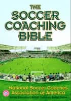 The Soccer Coaching Bible ebook by National Soccer Coaches Association of America