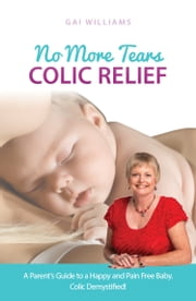 No More Tears - Colic Relief ebook by Gai Williams
