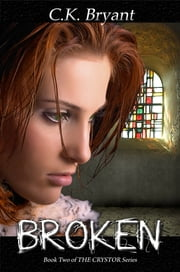Broken (The Crystor Series, Book Two) ebook by C. K. Bryant