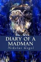 Diary Of A Madman ebook by Nikolai Gogol