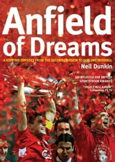 Anfield of Dreams: A Kopites Odyssey from the Second Division to the Sublime in Istanbul ebook by Neil Dunkin