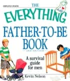 The Everything Father-to-be Book - A Survival Guide for Men ebook by Kevin Nelson