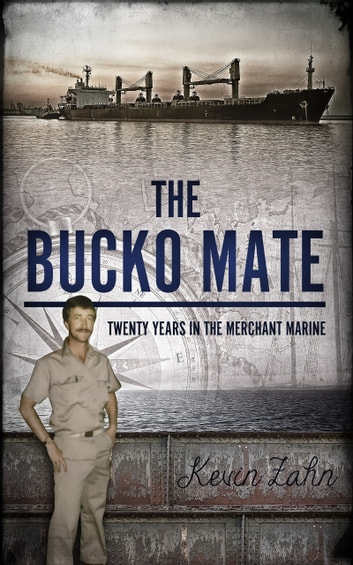 The Bucko Mate: Twenty Years in the Merchant Marine ebook by Kevin Zahn