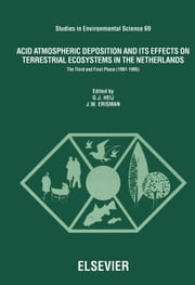 Acid Atmospheric Deposition and its Effects on Terrestrial Ecosystems in The Netherlands: The Third and Final Phase (1991-1995) ebook by Heij, G.J.