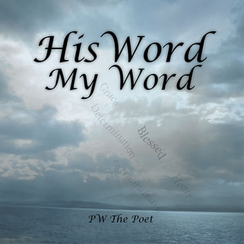 His Word My Word eBook by PW The Poet