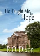 He Taught Me to Hope ebook by P. O. Dixon