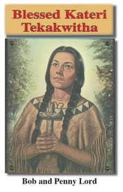 Blessed Kateri Tekakwitha ebook by Bob and Penny Lord