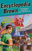 Encyclopedia Brown and the Case of the Carnival Crime ebook by Donald J. Sobol