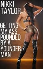 Getting My Ass Pounded By A Younger Man ebook by Nikki Taylor