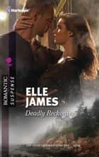 Deadly Reckoning ebook by Elle James