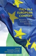 Italy in a European Context - Research in Business, Economics, and the Environment ebook by Donatella Strangio, Giuseppe Sancetta