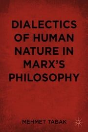 Dialectics of Human Nature in Marx's Philosophy ebook by Mehmet Tabak