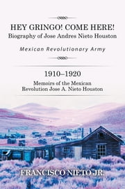 HEY GRINGO! COME HERE! - Biography of Jose Andres Nieto Houston ebook by Francisco Nieto Jr.