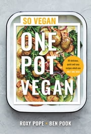 One Pot Vegan - 80 quick, easy and delicious plant-based recipes from the creators of SO VEGAN ebook by Roxy Pope, Ben Pook