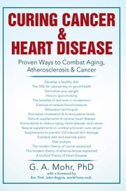Curing Cancer & Heart Disease ebook by PhD Geoff A Mohr