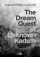 The Dream Quest of Unknown Kadath ebook by Howard Phillips Lovecraft