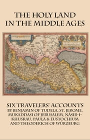 The Holy Land in the Middle Ages: Six Travelers' Accounts ebook by Jerome, St.