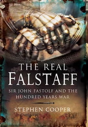 The Real Falstaff - Sir John Fastolf and the Hundred Years' War ebook by Stephen Cooper