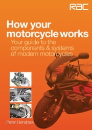 How your motorcycle works - Your guide to the components & systems of modern motorcycles ebook by Peter Henshaw