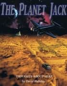The Planet Jack: Thoughts On Here ebook by David Halliday