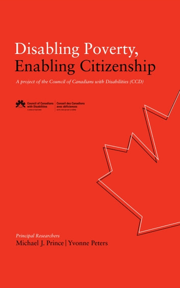 Disabling Poverty, Enabling Citizenship - A project of the Council of Canadians with Disabilities (CCD) eBook by Michael J. Prince (Principal Researcher),Yvonne Peters (Principal Researcher)