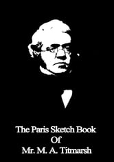 The Paris Sketch Book Of Mr. M. A. Titmarsh ebook by William Makepeace Thackeray