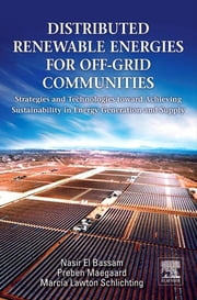 Distributed Renewable Energies for Off-Grid Communities - Strategies and Technologies toward Achieving Sustainability in Energy Generation and Supply ebook by Nasir El Bassam,Preben Maegaard,Marcia Schlichting