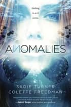 Anomalies ebook by Sadie Turner, Colette Freedman