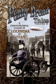 Penny Dread Tales Volume II - A Phantasmagorical Calliope of Clockwork and Steam ebook by Quincy J. Allen,Sevan Taylor,Keith Good
