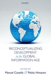 Reconceptualizing Development in the Global Information Age ebook by Manuel Castells,Pekka Himanen