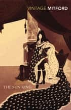The Sun King ebook by Nancy Mitford, Stella Tillyard