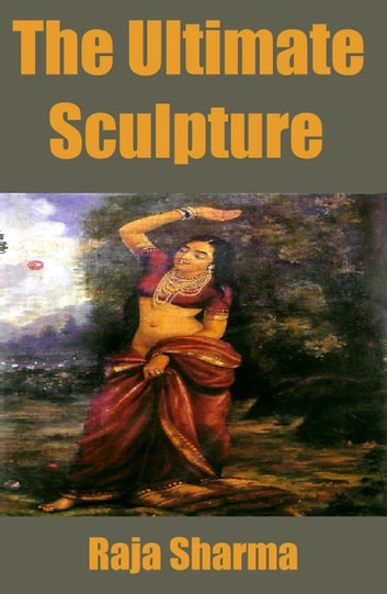 The Ultimate Sculpture ebook by Raja Sharma