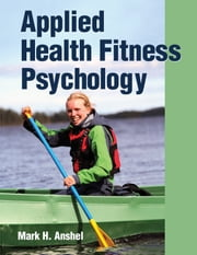 Applied Health Fitness Psychology ebook by Mark Anshel