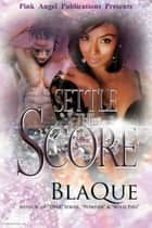 Settle The Score ebook by BlaQue Angel