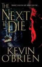 The Next To Die ebook by Kevin O'Brien