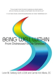 Being Well Within: From Distressed to De-Stressed ebook by L M. Gelberg-Goff, LCSW; C A Mania, DC